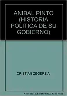 Aníbal Pinto. Historia Política de su gobierno