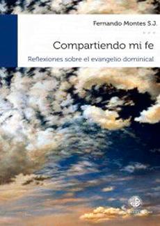 Compartiendo Mi Fe. Reflexiones Sobre El Evangelio Dominical