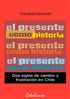 El presente como historia. Dos siglos de cambios y frustración en Chile